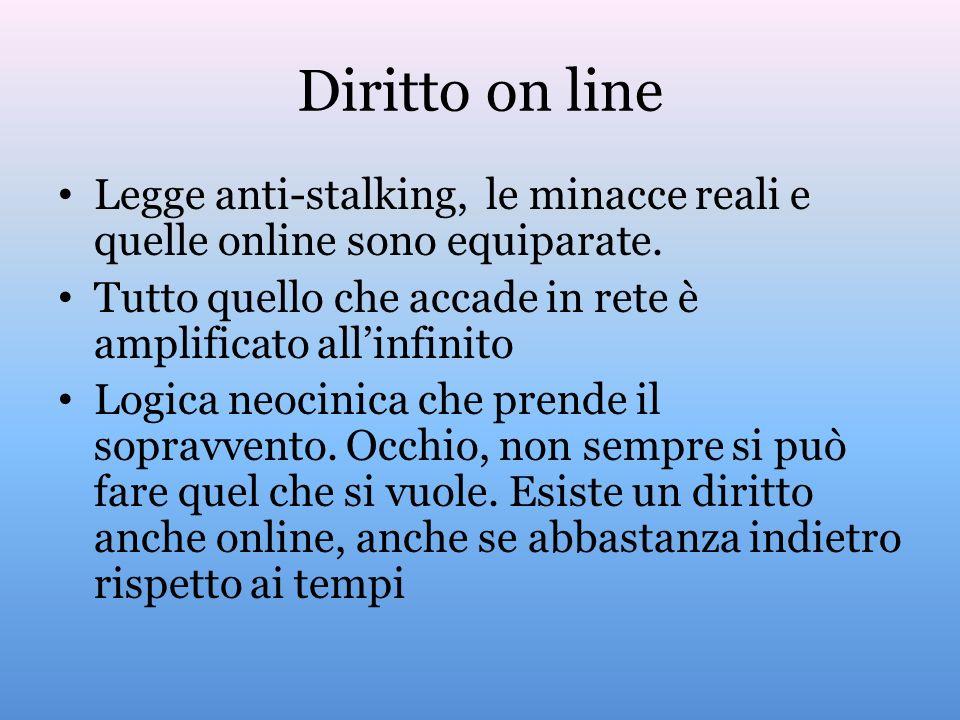 Diritto on line Legge anti-stalking, le minacce reali e quelle online sono equiparate. Tutto quello che accade in rete è amplificato all'infinito.