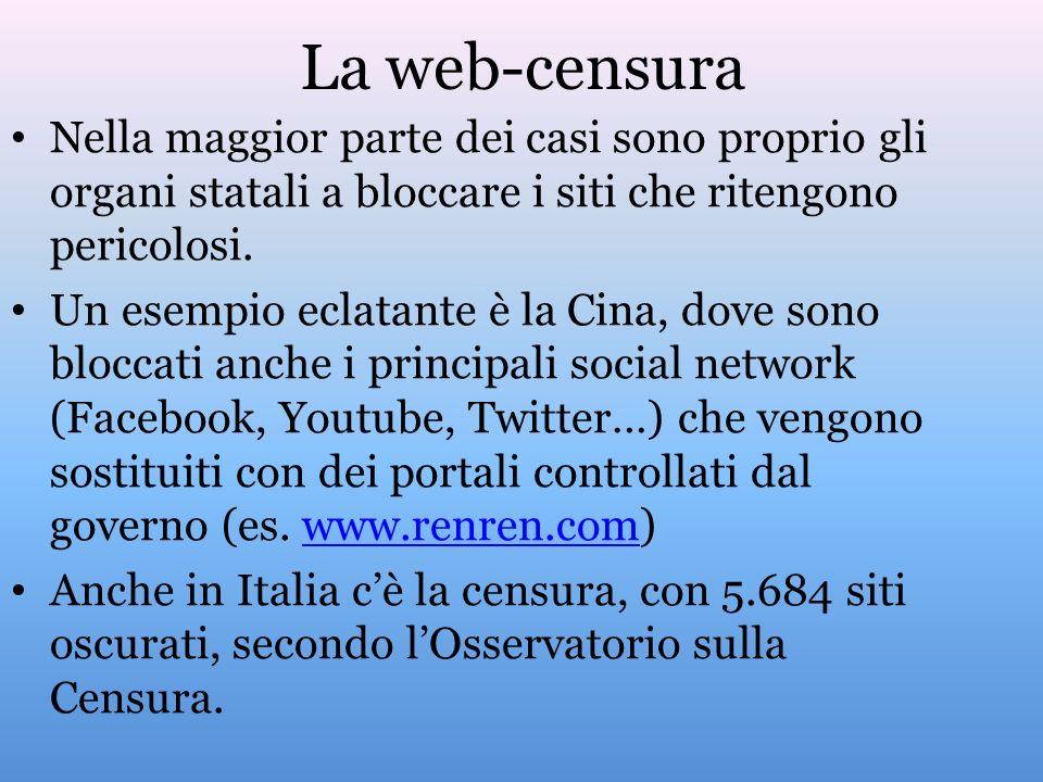 La web-censura Nella maggior parte dei casi sono proprio gli organi statali a bloccare i siti che ritengono pericolosi.
