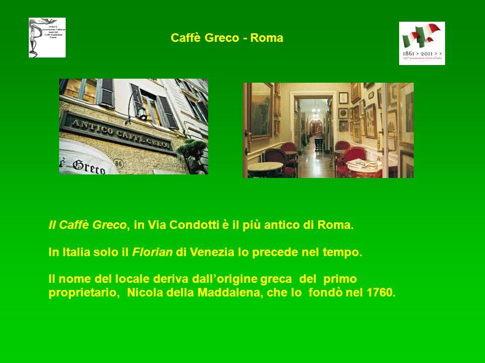 Caffè Greco - Roma Il Caffè Greco, in Via Condotti è il più antico di Roma. In Italia solo il Florian di Venezia lo precede nel tempo.