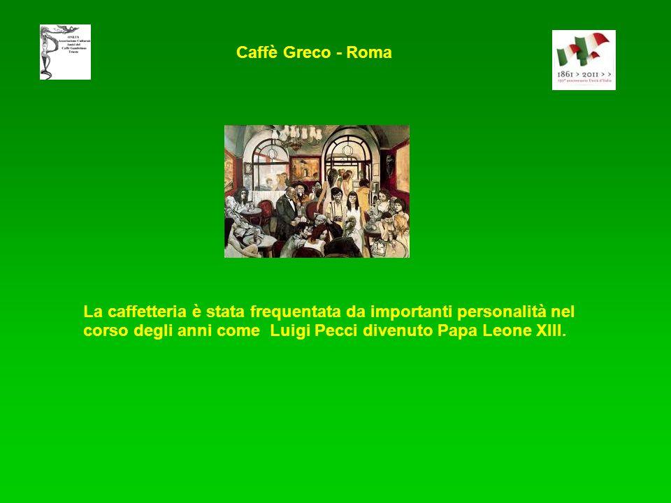 Caffè Greco - Roma La caffetteria è stata frequentata da importanti personalità nel corso degli anni come Luigi Pecci divenuto Papa Leone XIII.