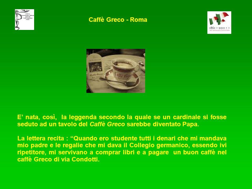Caffè Greco - Roma E' nata, così, la leggenda secondo la quale se un cardinale si fosse seduto ad un tavolo del Caffè Greco sarebbe diventato Papa.
