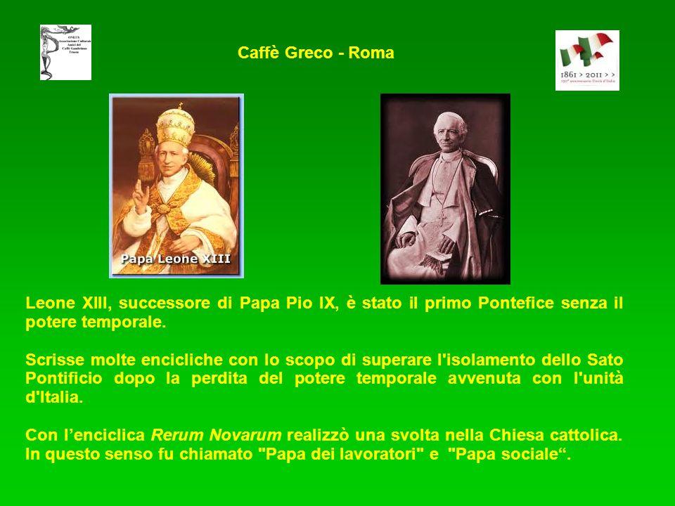 Caffè Greco - Roma Leone XIII, successore di Papa Pio IX, è stato il primo Pontefice senza il potere temporale.