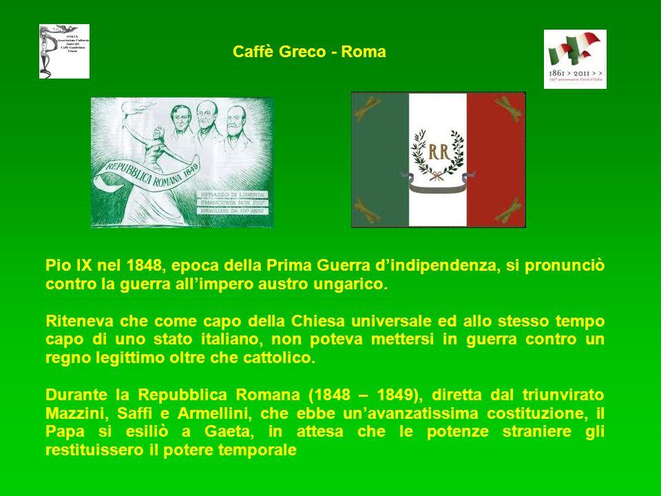 Caffè Greco - Roma Pio IX nel 1848, epoca della Prima Guerra d'indipendenza, si pronunciò contro la guerra all'impero austro ungarico.