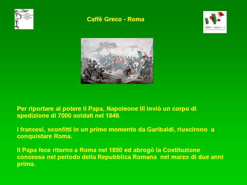 Caffè Greco - Roma Per riportare al potere il Papa, Napoleone III inviò un corpo di spedizione di 7000 soldati nel 1849.