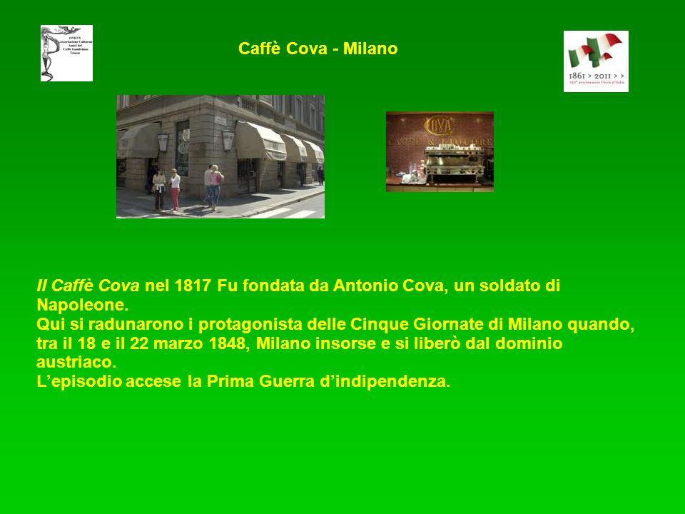 Caffè Cova - Milano Il Caffè Cova nel 1817 Fu fondata da Antonio Cova, un soldato di Napoleone.