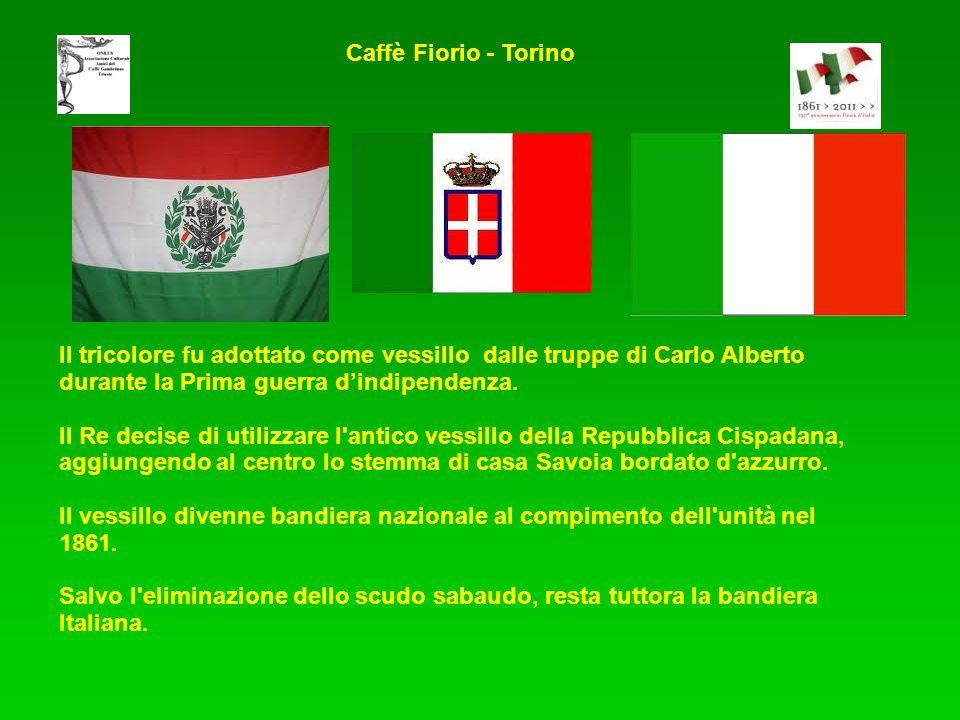 Caffè Fiorio - Torino Il tricolore fu adottato come vessillo dalle truppe di Carlo Alberto durante la Prima guerra d'indipendenza.