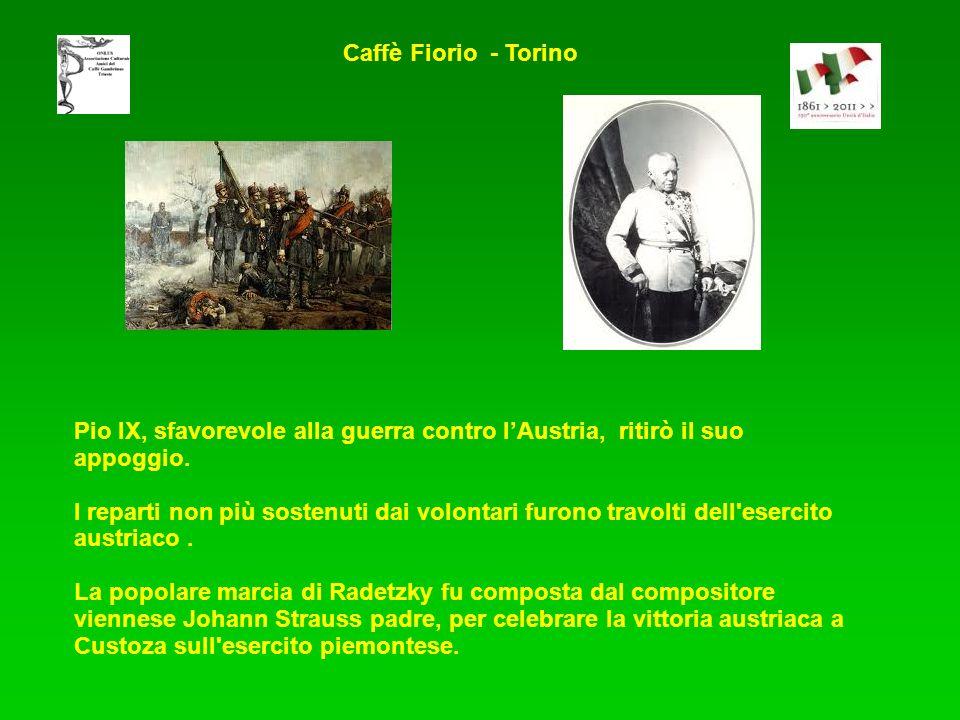 Caffè Fiorio - Torino Pio IX, sfavorevole alla guerra contro l'Austria, ritirò il suo appoggio.