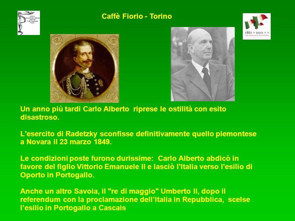 Caffè Fiorio - Torino Un anno più tardi Carlo Alberto riprese le ostilità con esito disastroso.