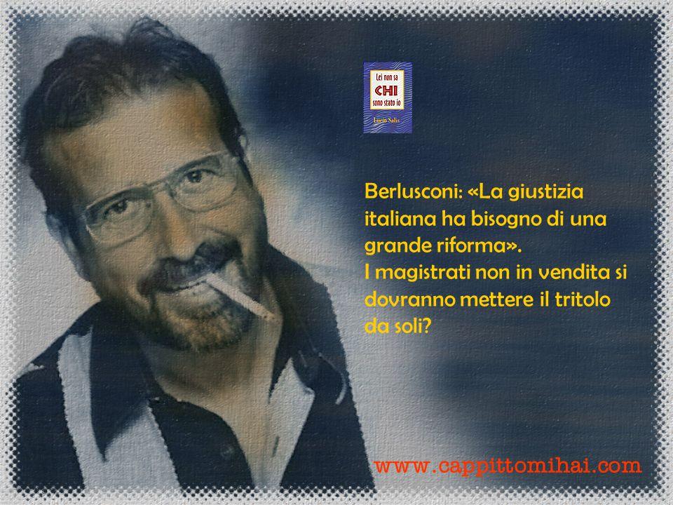 Berlusconi: «La giustizia italiana ha bisogno di una grande riforma».