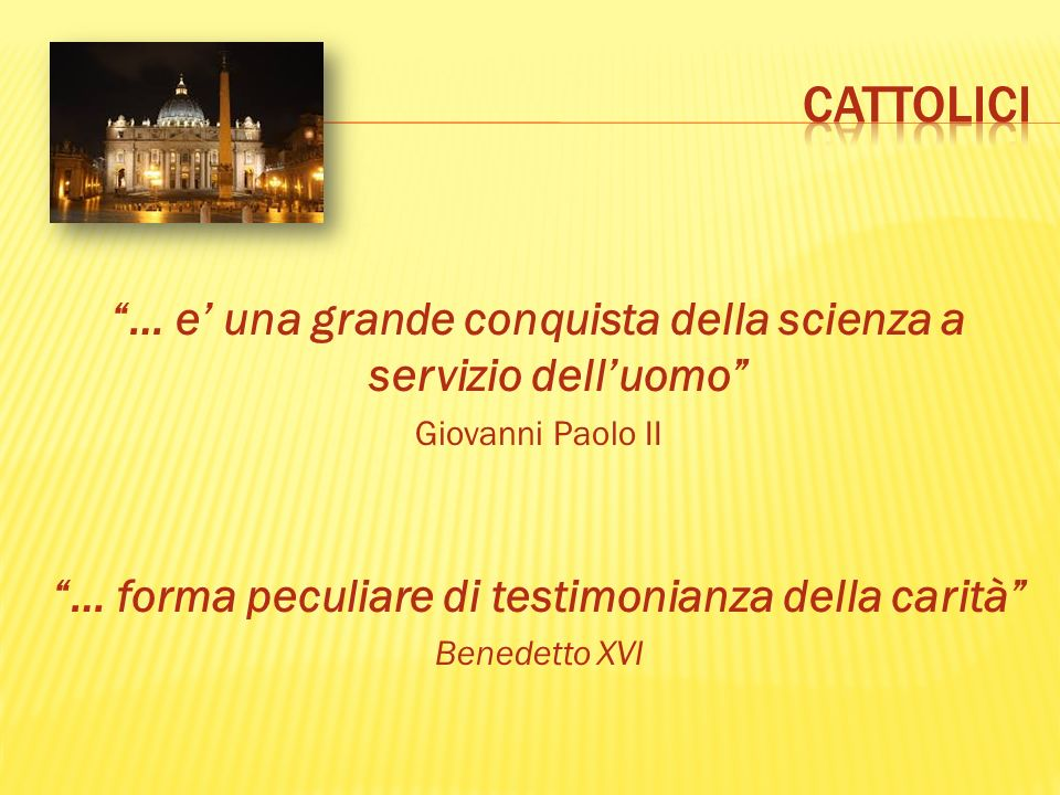 cattolici … e' una grande conquista della scienza a servizio dell'uomo Giovanni Paolo II. … forma peculiare di testimonianza della carità