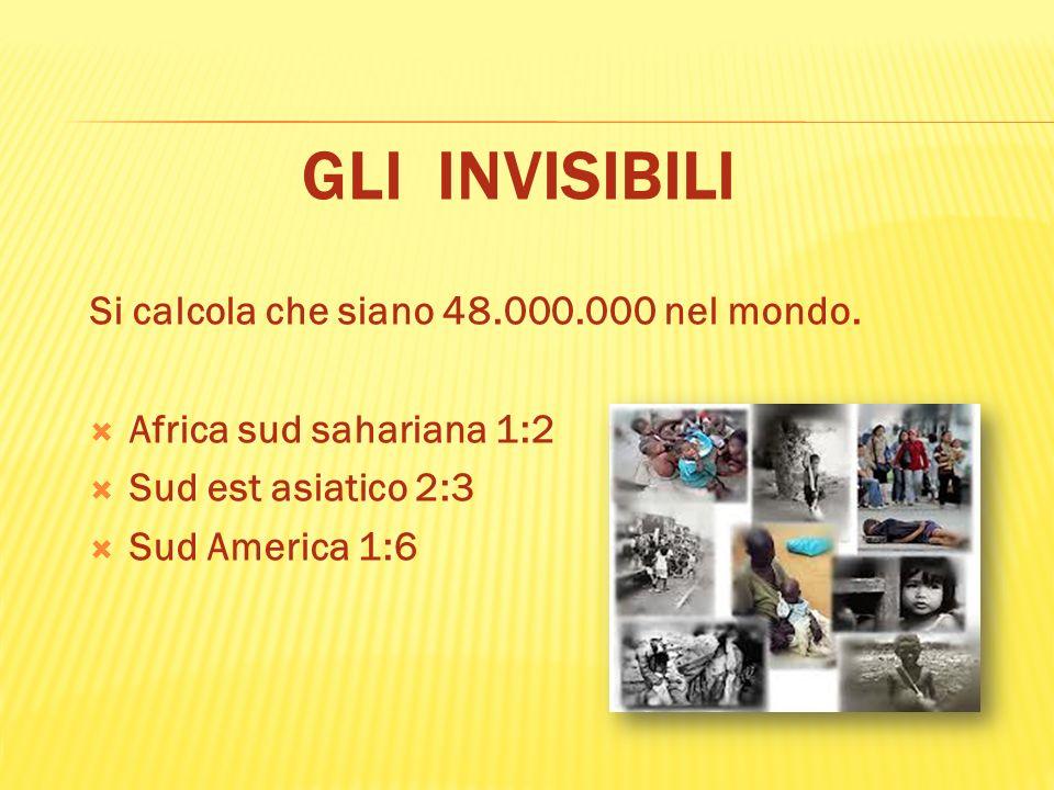 GLI INVISIBILI Si calcola che siano 48.000.000 nel mondo.