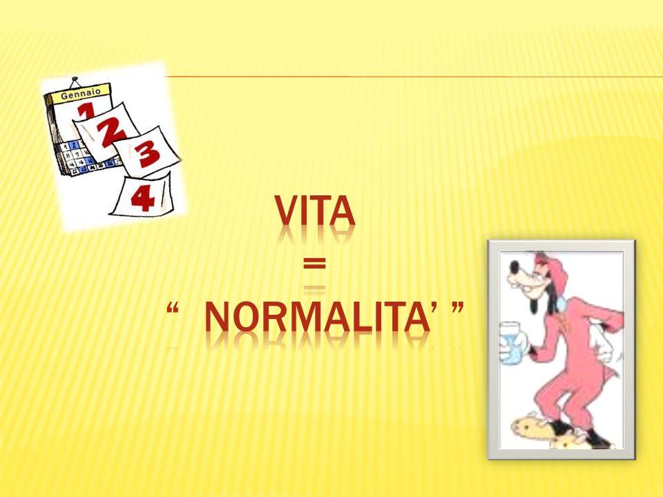 VITA = NORMALITA'