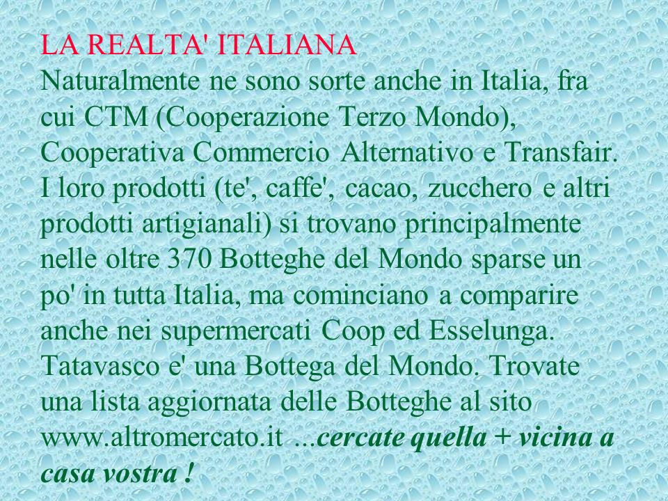 LA REALTA ITALIANA Naturalmente ne sono sorte anche in Italia, fra cui CTM (Cooperazione Terzo Mondo), Cooperativa Commercio Alternativo e Transfair.