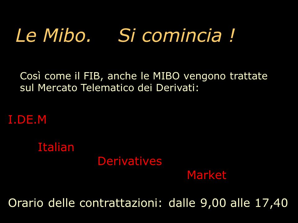 Le Mibo. Si comincia ! I.DE.M Italian Derivatives Market