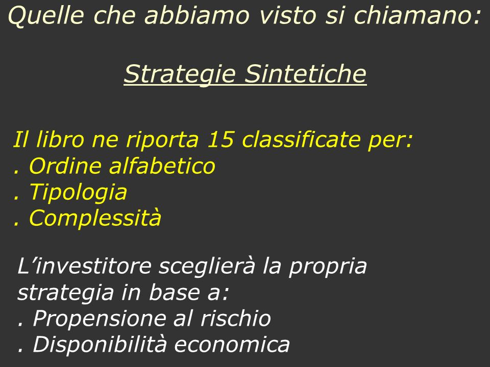 Quelle che abbiamo visto si chiamano: Strategie Sintetiche