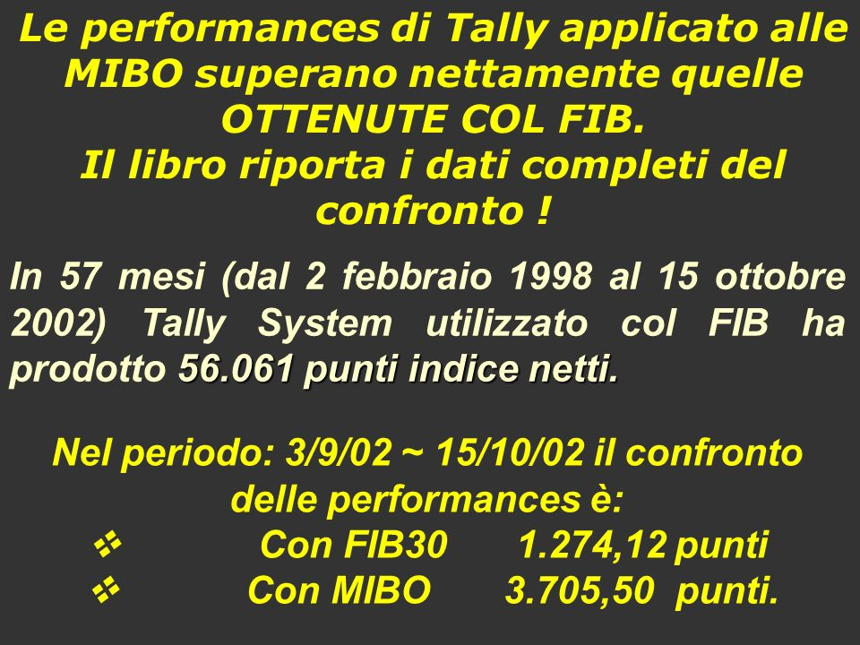 Le performances di Tally applicato alle MIBO superano nettamente quelle OTTENUTE COL FIB. Il libro riporta i dati completi del confronto !