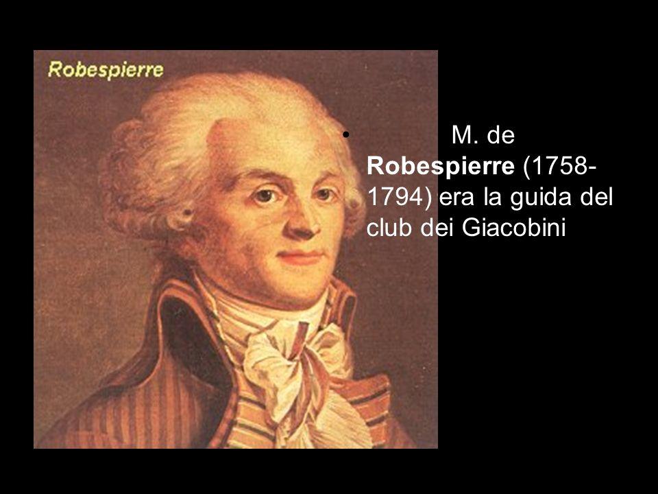 M. de Robespierre (1758-1794) era la guida del club dei Giacobini