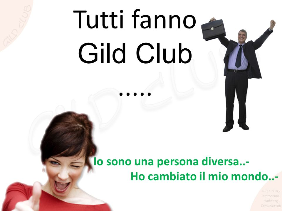 Tutti fanno Gild Club ..... Io sono una persona diversa..-