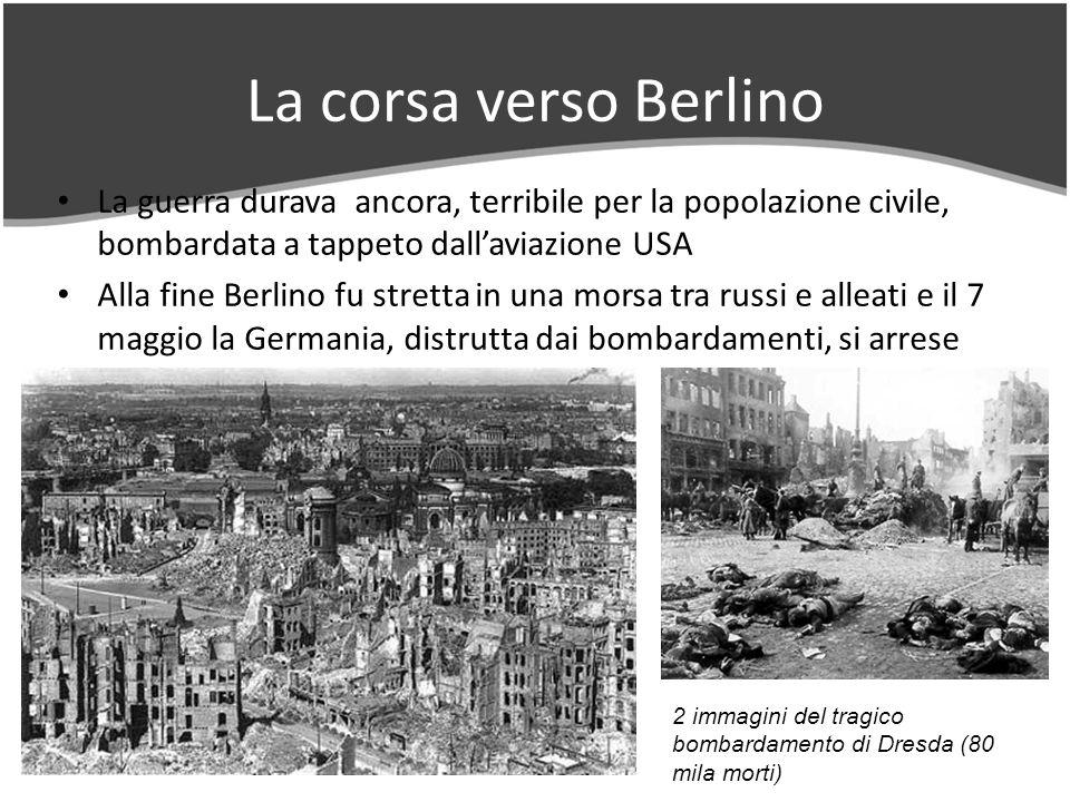 La corsa verso Berlino La guerra durava ancora, terribile per la popolazione civile, bombardata a tappeto dall'aviazione USA.