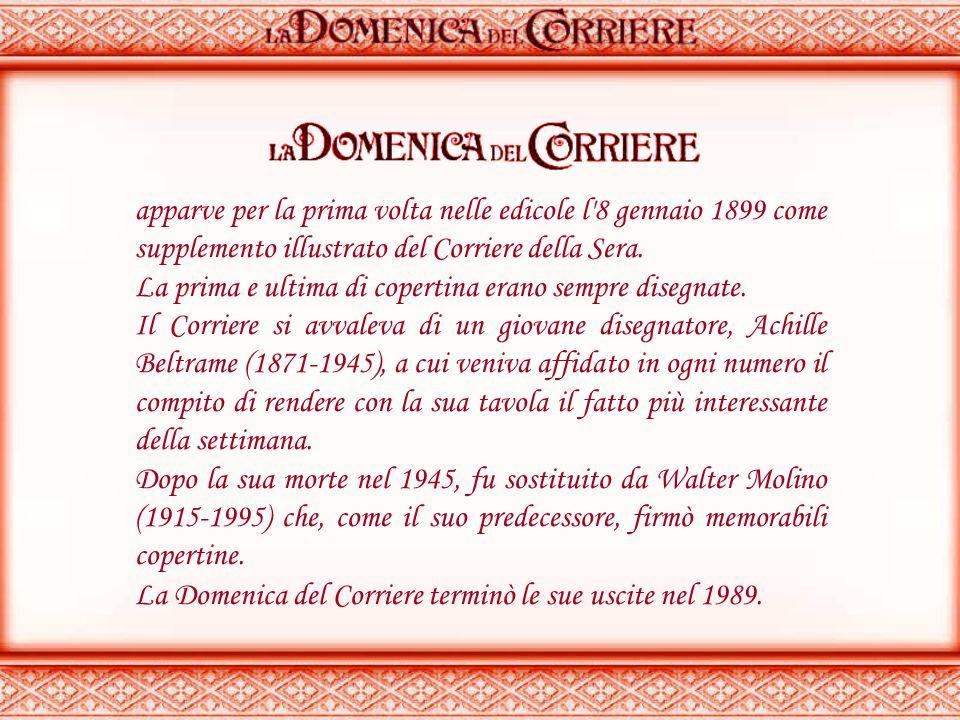 apparve per la prima volta nelle edicole l 8 gennaio 1899 come supplemento illustrato del Corriere della Sera.