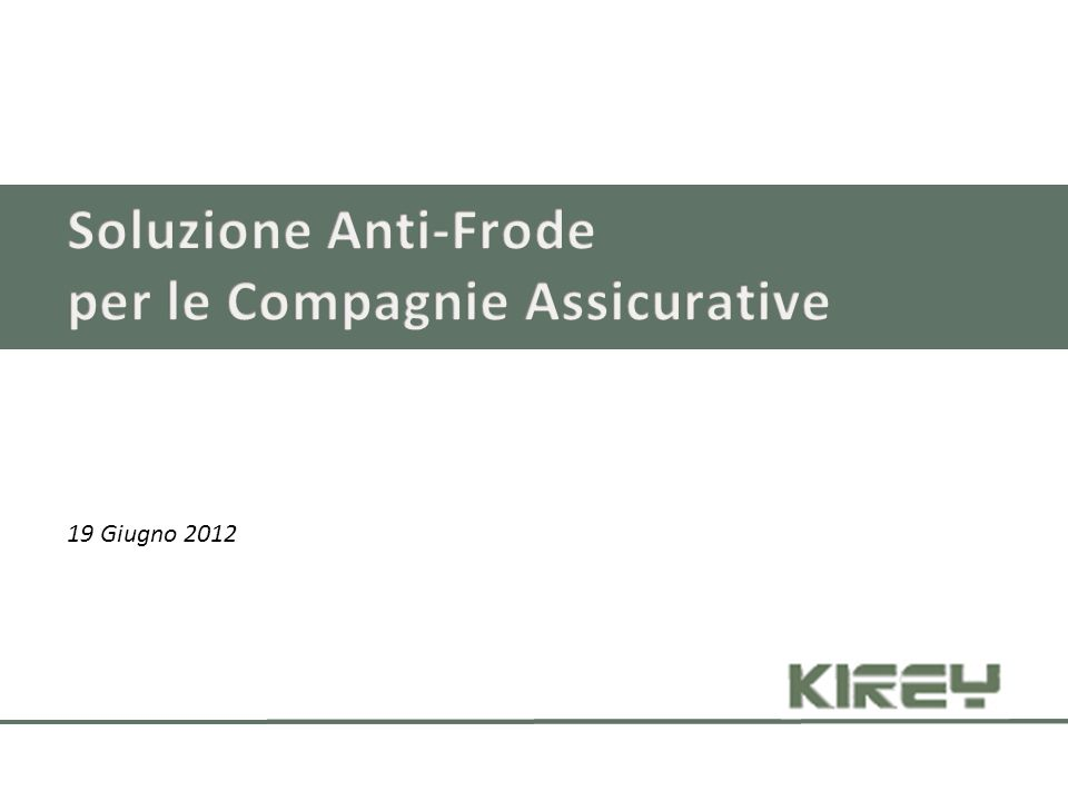 Soluzione Anti-Frode per le Compagnie Assicurative 19 Giugno 2012