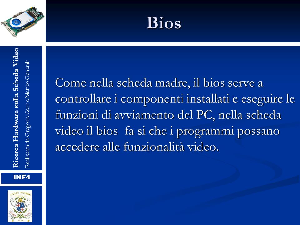 Bios Ricerca Hardware sulla Scheda Video. Realizzata da Gregorio Cerri e Matteo Generali.