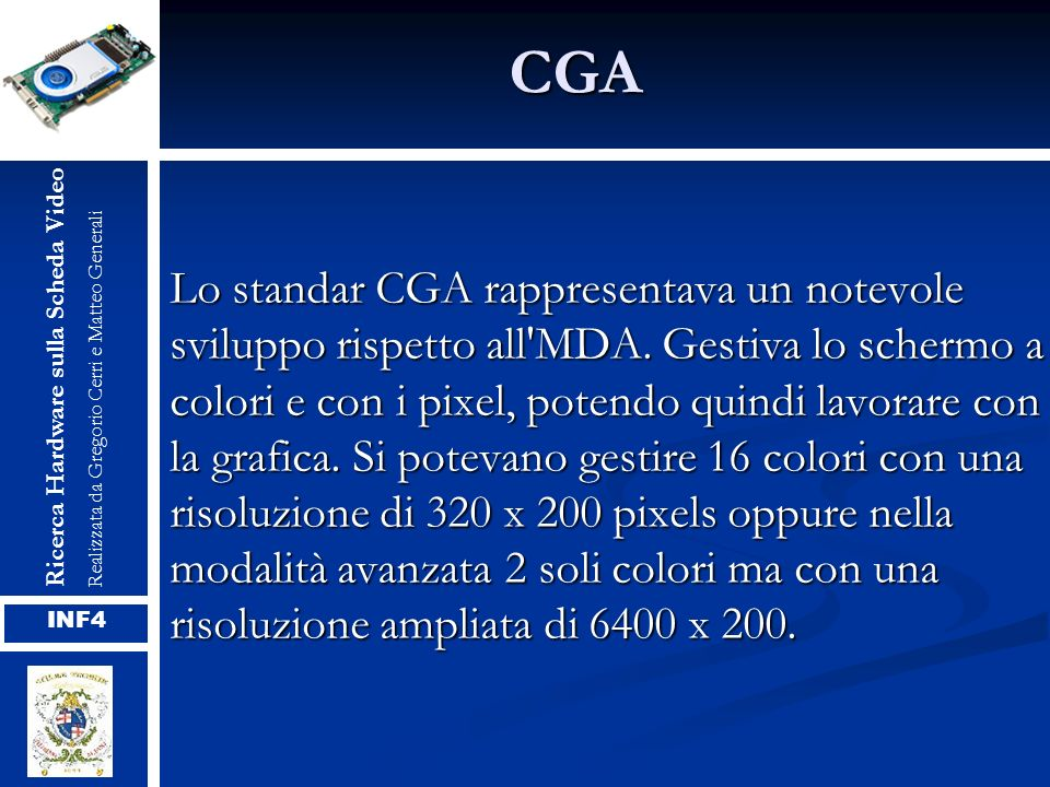 CGA Ricerca Hardware sulla Scheda Video. Realizzata da Gregorio Cerri e Matteo Generali.