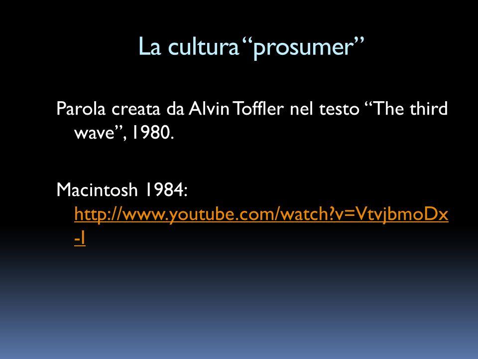 La cultura prosumer Parola creata da Alvin Toffler nel testo The third wave , 1980.