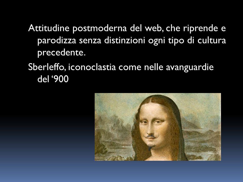 Attitudine postmoderna del web, che riprende e parodizza senza distinzioni ogni tipo di cultura precedente.