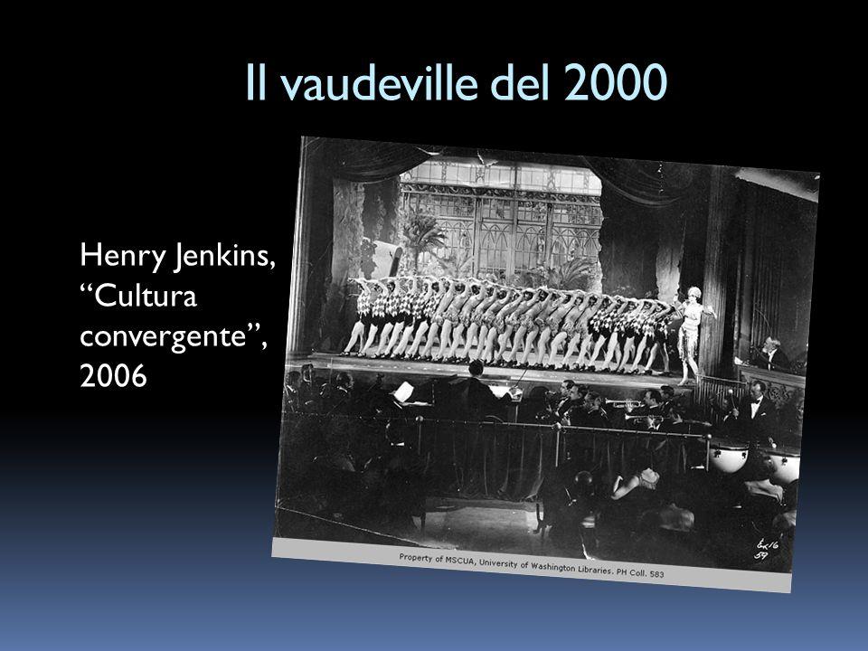Il vaudeville del 2000 Henry Jenkins, Cultura convergente , 2006
