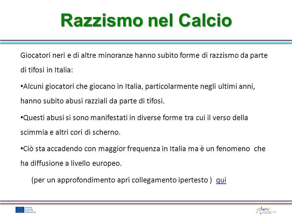 Razzismo nel Calcio Giocatori neri e di altre minoranze hanno subito forme di razzismo da parte di tifosi in Italia: