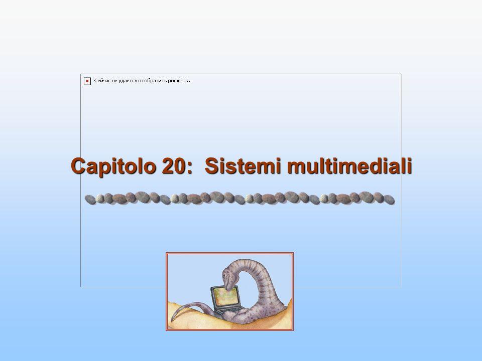 Capitolo 20: Sistemi multimediali