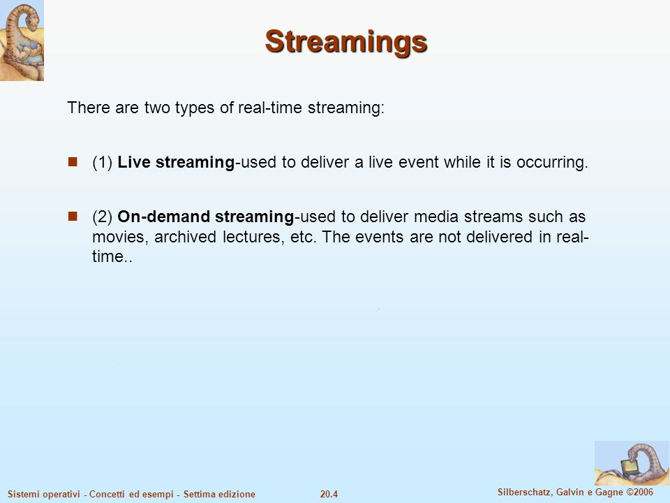 Streamings There are two types of real-time streaming: