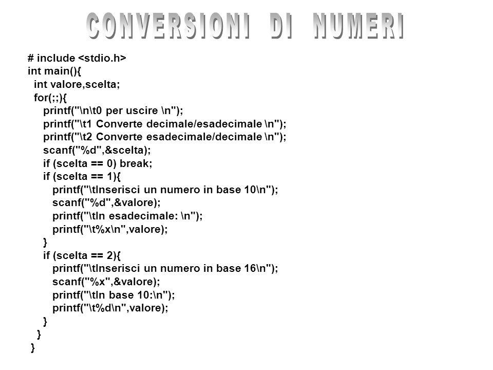 CONVERSIONI DI NUMERI # include <stdio.h> int main(){