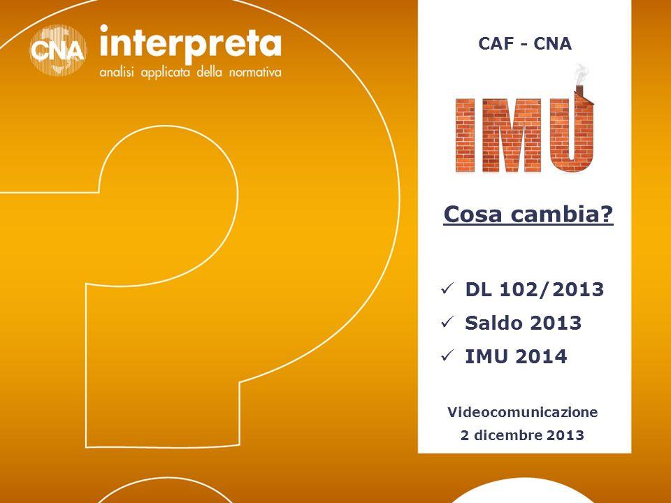 Cosa cambia DL 102/2013 Saldo 2013 IMU 2014 CAF - CNA