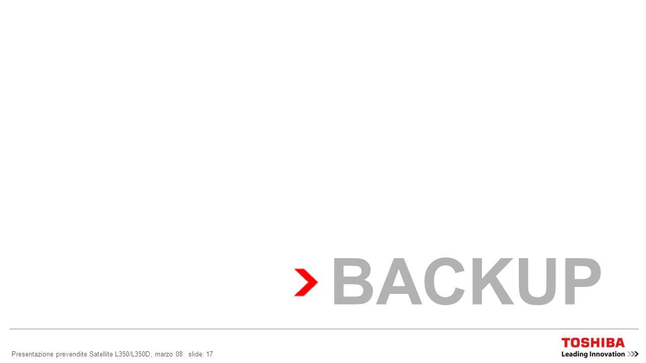 BACKUP Presentazione prevendite Satellite L350/L350D, marzo 08 slide: 17