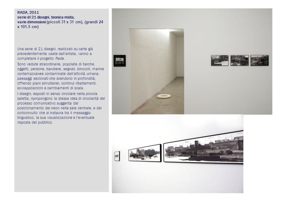 RADA, 2011 serie di 21 disegni, tecnica mista, varie dimensioni (piccoli 31 x 31 cm), (grandi 24 x 101.5 cm)