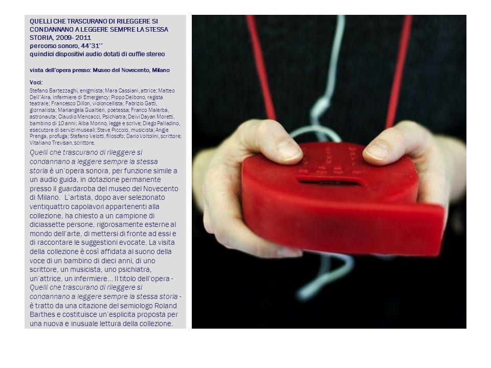 QUELLI CHE TRASCURANO DI RILEGGERE SI CONDANNANO A LEGGERE SEMPRE LA STESSA STORIA, 2009- 2011 percorso sonoro, 44'31'' quindici dispositivi audio dotati di cuffie stereo vista dell'opera presso: Museo del Novecento, Milano
