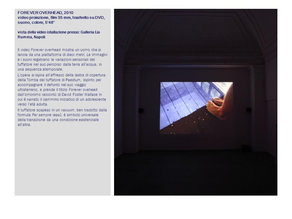 FOREVER OVERHEAD, 2010 video proiezione, film 35 mm, trasferito su DVD, suono, colore, 5'48'' vista della video istallazione presso: Galleria Lia Rumma, Napoli