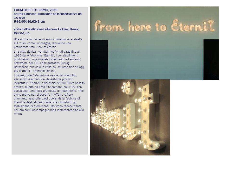 FROM HERE TO ETERNIT, 2009 scritta luminosa, lampadine ad incandescenza da 10 watt 549,95X 49,62x 3 cm vista dell'istallazione Collezione La Gaia, Busca, Brusca, Cn