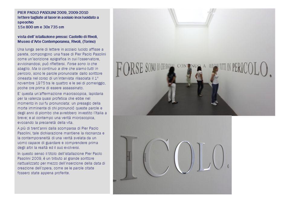 PIER PAOLO PASOLINI 2009, 2009-2010 lettere tagliate al laser in acciaio inox lucidato a specchio 15x 800 cm e 30x 735 cm vista dell' istallazione presso: Castello di Rivoli, Museo d'Arte Contemporanea, Rivoli, (Torino)