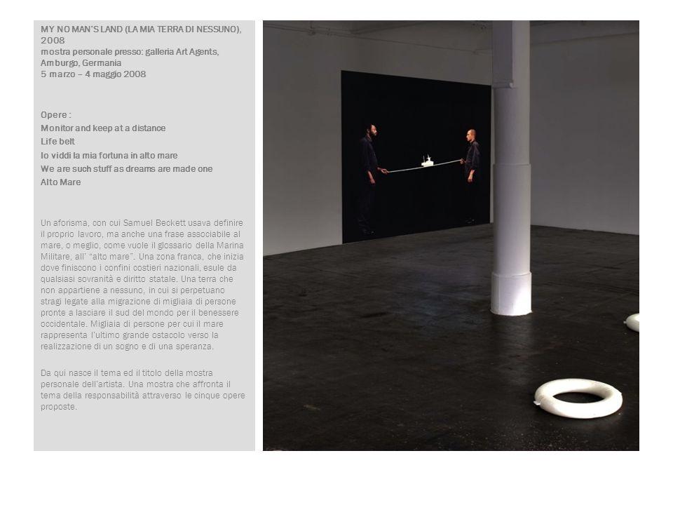 MY NO MAN'S LAND (LA MIA TERRA DI NESSUNO), 2008 mostra personale presso: galleria Art Agents, Amburgo, Germania 5 marzo – 4 maggio 2008