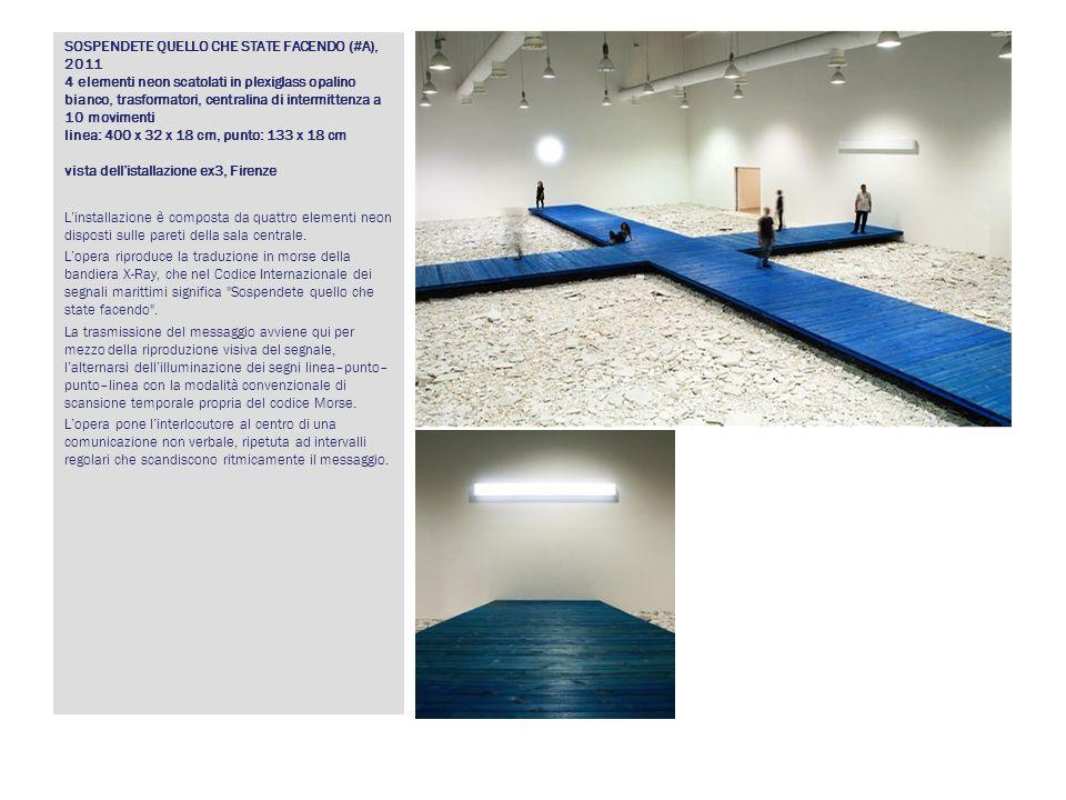 SOSPENDETE QUELLO CHE STATE FACENDO (#A), 2011 4 elementi neon scatolati in plexiglass opalino bianco, trasformatori, centralina di intermittenza a 10 movimenti linea: 400 x 32 x 18 cm, punto: 133 x 18 cm vista dell'istallazione ex3, Firenze