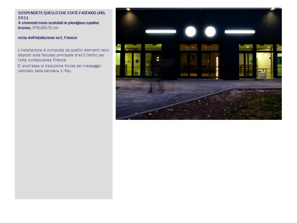 SOSPENDETE QUELLO CHE STATE FACENDO (#B), 2011 4 elementi neon scatolati in plexiglass opalino bianco, 915x20x12 cm vista dell'istallazione ex3, Firenze