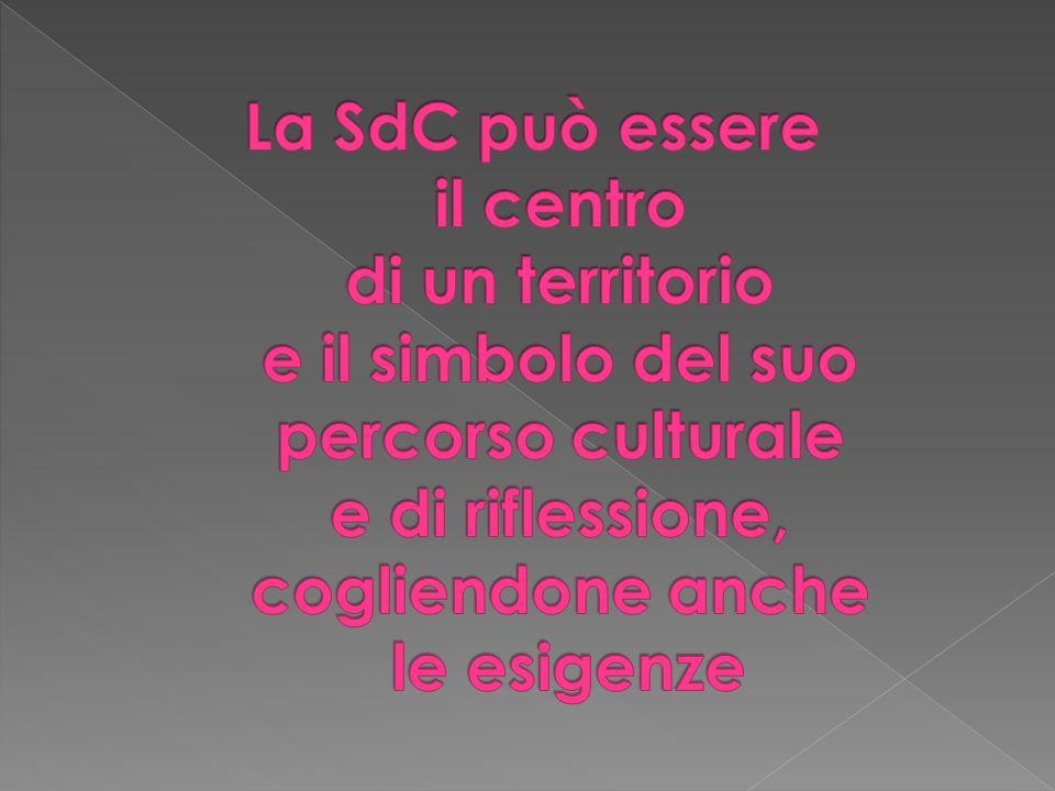 La SdC può essere il centro di un territorio e il simbolo del suo percorso culturale e di riflessione, cogliendone anche le esigenze