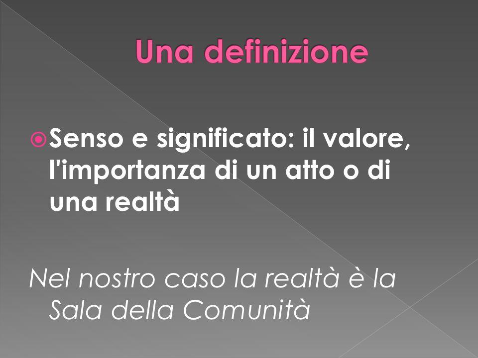 Una definizione Senso e significato: il valore, l importanza di un atto o di una realtà.