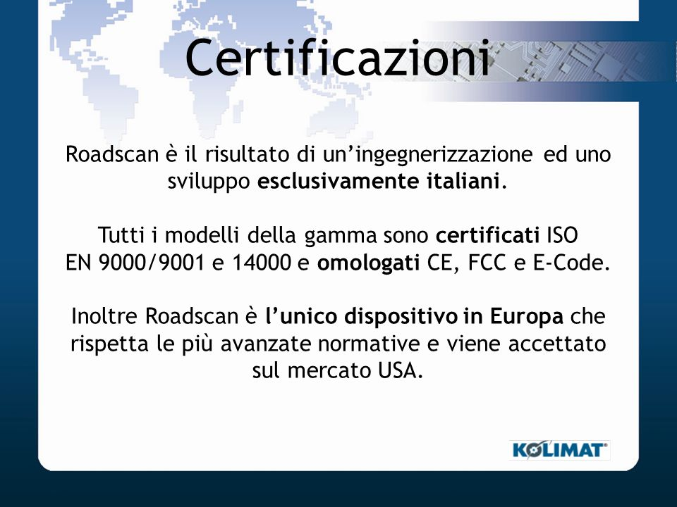 Certificazioni Roadscan è il risultato di un'ingegnerizzazione ed uno sviluppo esclusivamente italiani.
