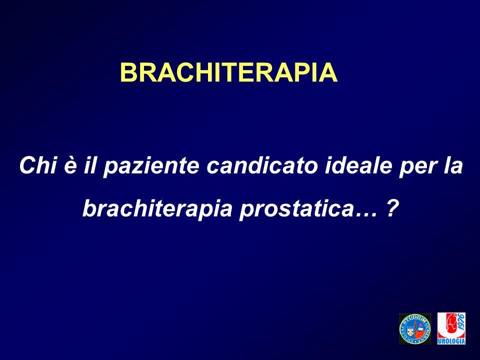 Chi è il paziente candicato ideale per la brachiterapia prostatica…
