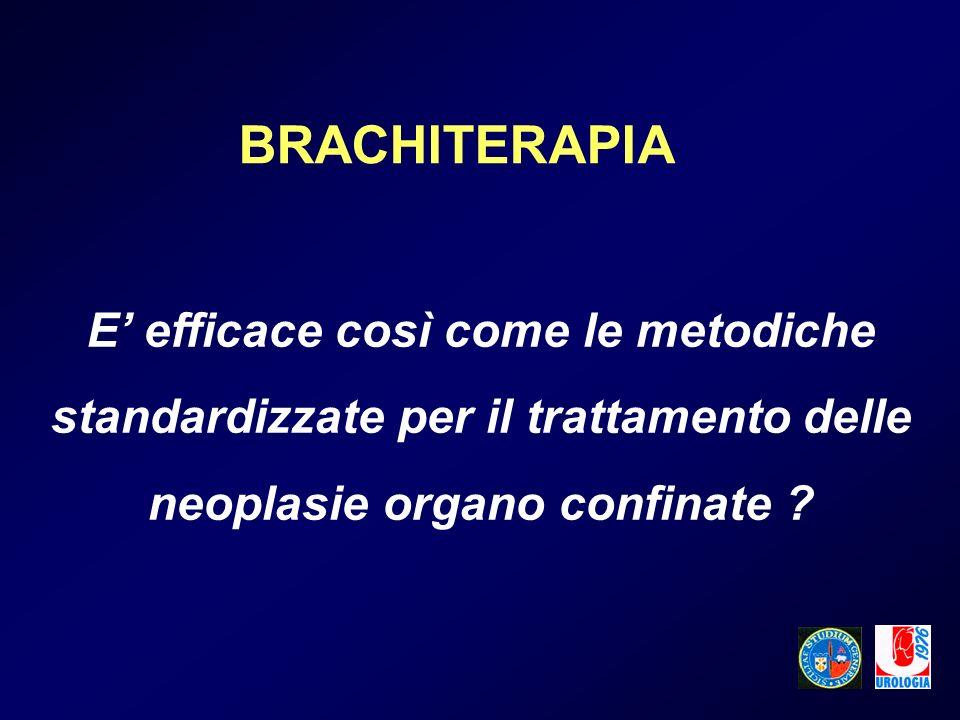 BRACHITERAPIA E' efficace così come le metodiche standardizzate per il trattamento delle neoplasie organo confinate