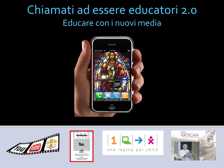 Chiamati ad essere educatori 2.0 Educare con i nuovi media